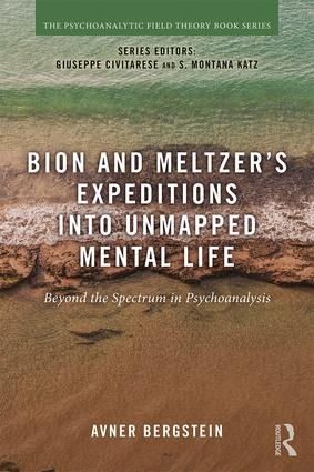 Bion and Meltzer's Expeditions into Unmapped Mental Life: Beyond the Spectrum in Psychoanalysis book cover