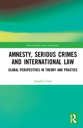 Amnesty, Serious Crimes and International Law: Global Perspectives in Theory and Practice book cover