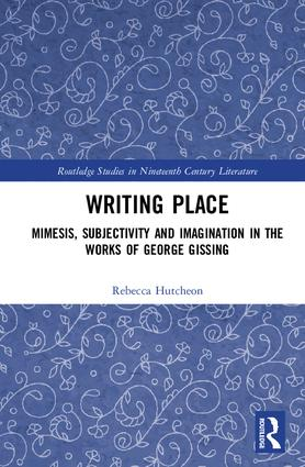 Writing Place: Mimesis, Subjectivity and Imagination in the Works of George Gissing book cover