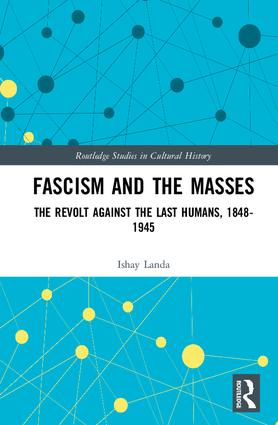 Fascism and the Masses: The Revolt Against the Last Humans, 1848-1945 book cover