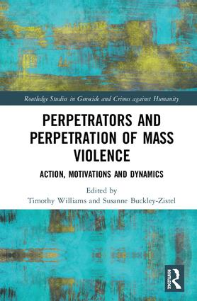 Perpetrators and Perpetration of Mass Violence: Action, Motivations and Dynamics book cover