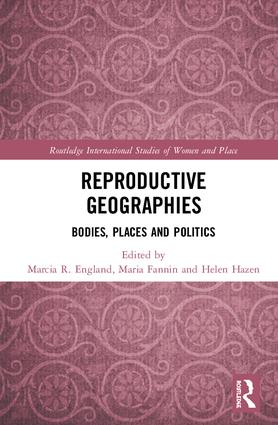 Reproductive Geographies: Bodies, Places and Politics book cover