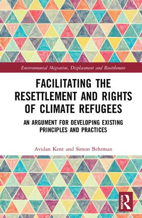 Facilitating the Resettlement and Rights of Climate Refugees: An Argument for Developing Existing Principles and Practices (Hardback) book cover