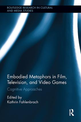 Embodied Metaphors in Film, Television, and Video Games: Cognitive Approaches, 1st Edition (Paperback) book cover