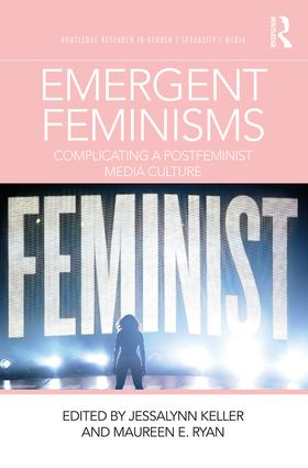 Emergent Feminisms: Complicating a Postfeminist Media Culture book cover