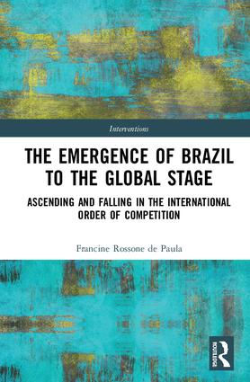 The Emergence of Brazil to the Global Stage: Ascending and Falling in the International Order of Competition book cover