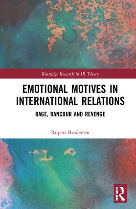 Emotional Motives in International Relations: Rage, Rancour and Revenge book cover