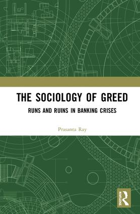 The Sociology of Greed: Runs and Ruins in Banking Crises, 1st Edition (Hardback) book cover