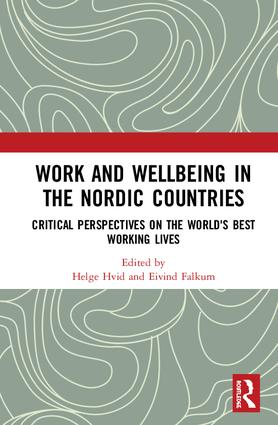 Work and Wellbeing in the Nordic Countries: Critical Perspectives on the World's Best Working Lives book cover