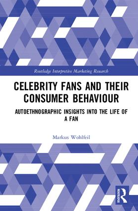 Celebrity Fans and Their Consumer Behaviour: Autoethnographic Insights into the Life of a Fan book cover