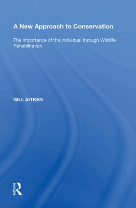 A New Approach to Conservation: The Importance of the Individual through Wildlife Rehabilitation, 1st Edition (Hardback) book cover