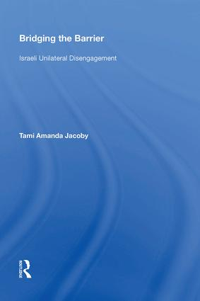 Bridging the Barrier: Israeli Unilateral Disengagement, 1st Edition (Hardback) book cover