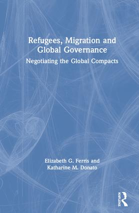 Refugees, Migration and Global Governance: Negotiating the Global Compacts book cover