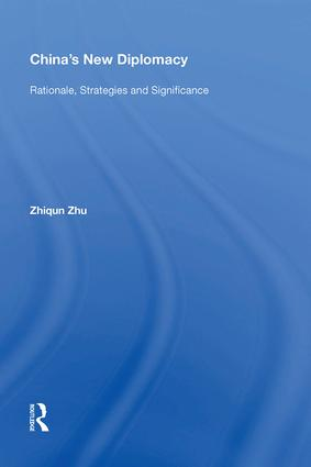 China's New Diplomacy: Rationale, Strategies and Significance, 1st Edition (Hardback) book cover