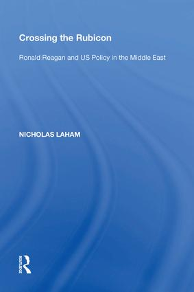 Crossing the Rubicon: Ronald Reagan and US Policy in the Middle East, 1st Edition (Hardback) book cover