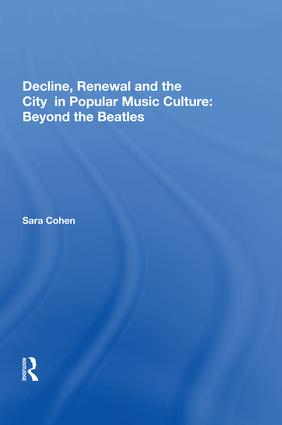 Decline, Renewal and the City in Popular Music Culture: Beyond the Beatles: 1st Edition (Hardback) book cover