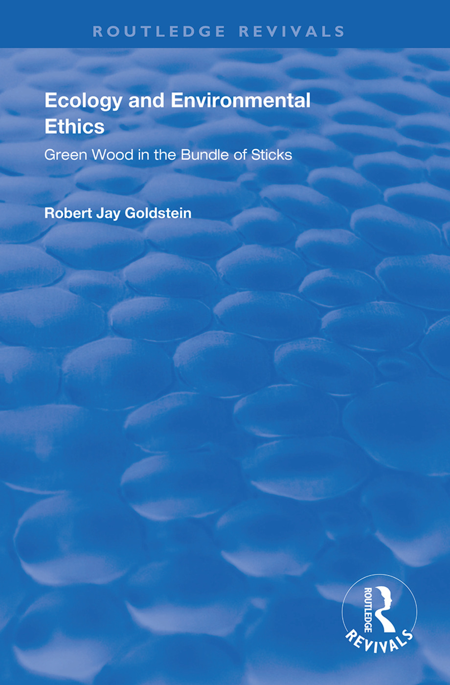 Ecology and Environmental Ethics: Green Wood in the Bundle of Sticks, 1st Edition (Hardback) book cover