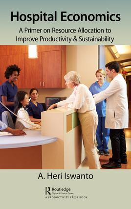 Hospital Economics: A Primer on Resource Allocation to Improve Productivity & Sustainability, 1st Edition (Hardback) book cover