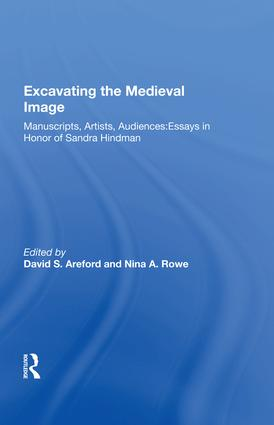 Excavating the Medieval Image: Manuscripts, Artists, Audiences: Essays in Honor of Sandra Hindman, 1st Edition (Hardback) book cover