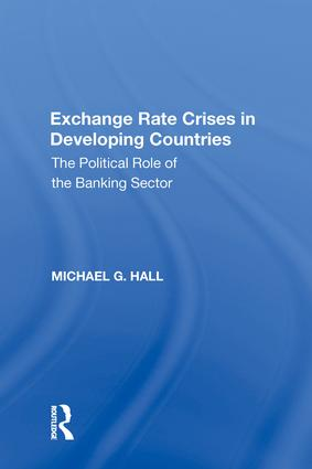 Exchange Rate Crises in Developing Countries: The Political Role of the Banking Sector, 1st Edition (Hardback) book cover