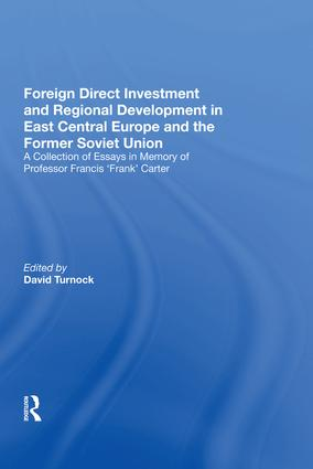 Foreign Direct Investment and Regional Development in East Central Europe and the Former Soviet Union: A Collection of Essays in Memory of Professor Francis 'Frank' Carter, 1st Edition (Hardback) book cover