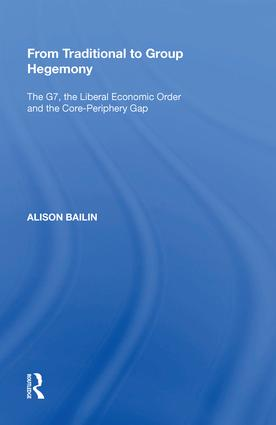From Traditional to Group Hegemony: The G7, the Liberal Economic Order and the Core-Periphery Gap book cover