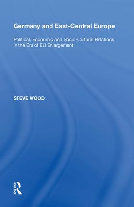 Germany and East-Central Europe: Political, Economic and Socio-Cultural Relations in the Era of EU Enlargement, 1st Edition (Hardback) book cover