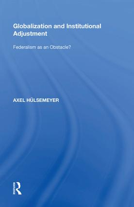 Globalization and Institutional Adjustment: Federalism as an Obstacle?, 1st Edition (Hardback) book cover