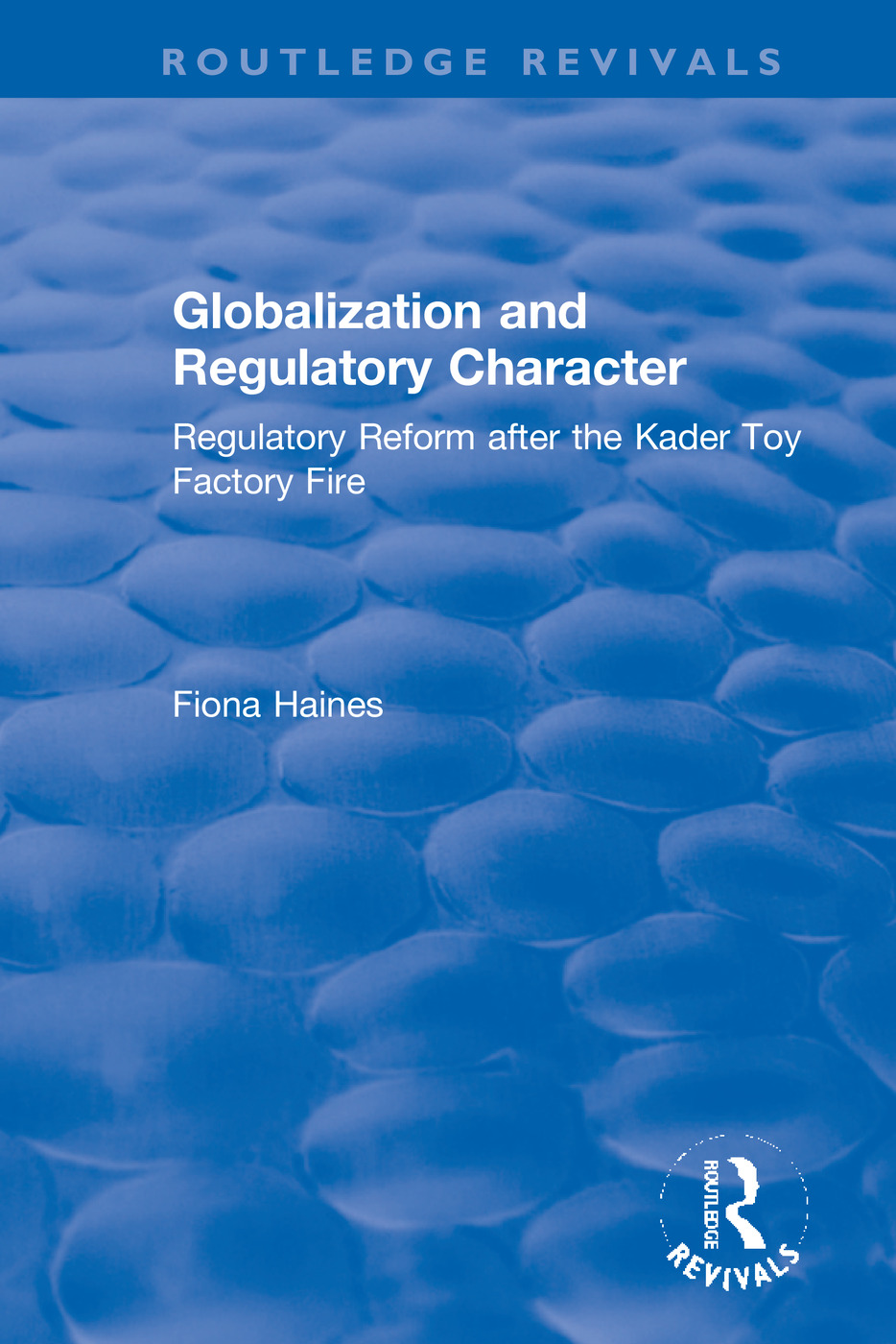Globalization and Regulatory Character: Regulatory Reform after the Kader Toy Factory Fire, 1st Edition (Hardback) book cover