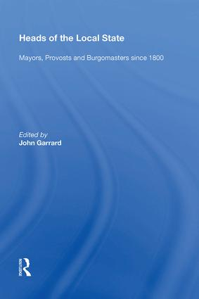 Heads of the Local State: Mayors, Provosts and Burgomasters since 1800, 1st Edition (Hardback) book cover