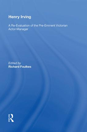 Henry Irving: A Re-Evaluation of the Pre-Eminent Victorian Actor-Manager book cover