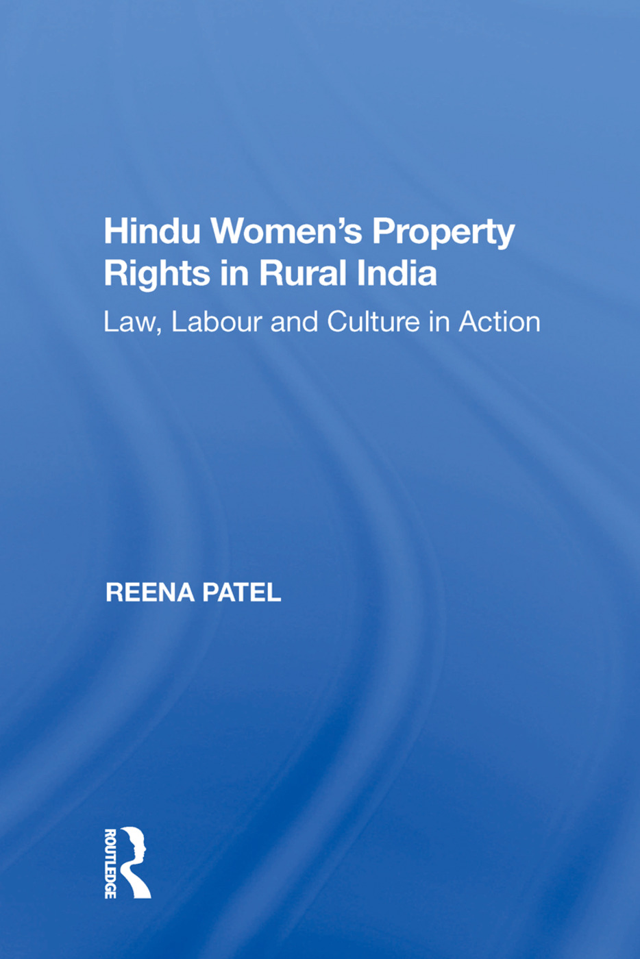 Hindu Women's Property Rights in Rural India: Law, Labour and Culture in Action, 1st Edition (Hardback) book cover