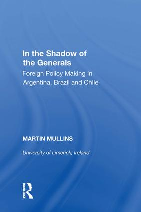 In the Shadow of the Generals: Foreign Policy Making in Argentina, Brazil and Chile, 1st Edition (Hardback) book cover