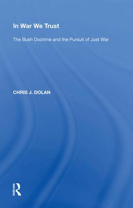 In War We Trust: The Bush Doctrine and the Pursuit of Just War, 1st Edition (Hardback) book cover