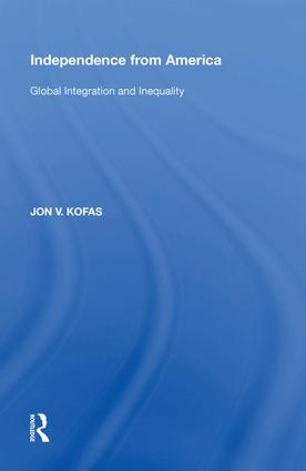 Independence from America: Global Integration and Inequality, 1st Edition (Hardback) book cover