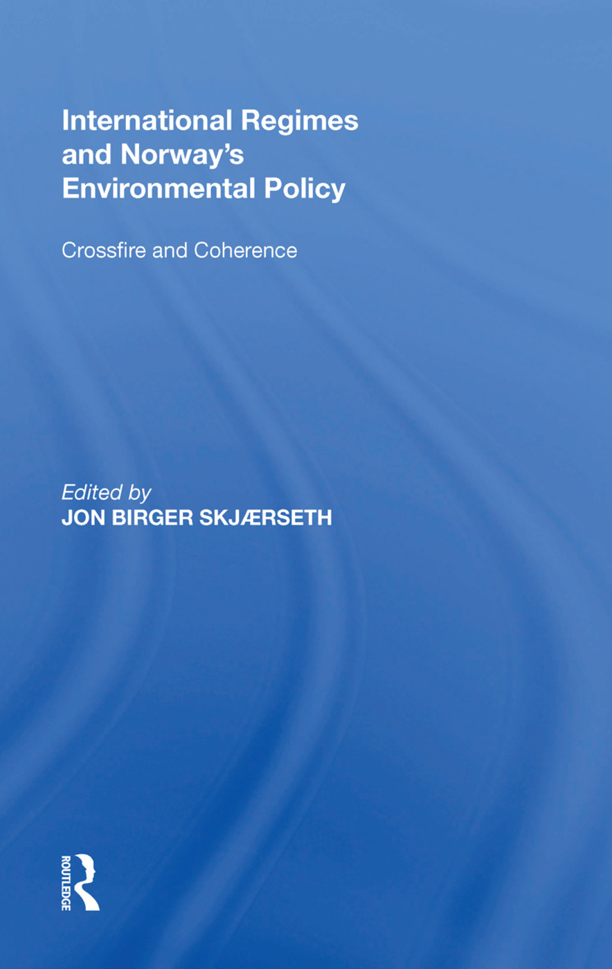 International Regimes and Norway's Environmental Policy: Crossfire and Coherence, 1st Edition (Hardback) book cover