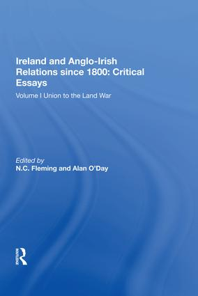 Ireland and Anglo-Irish Relations since 1800: Critical Essays: Volume I: Union to the Land War, 1st Edition (Hardback) book cover