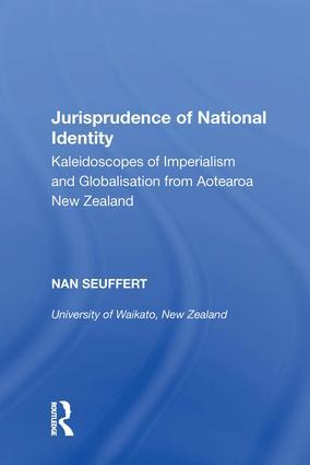 Jurisprudence of National Identity: Kaleidoscopes of Imperialism and Globalisation from Aotearoa New Zealand, 1st Edition (Hardback) book cover