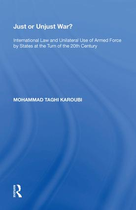 Just or Unjust War?: International Law and Unilateral Use of Armed Force by States at the Turn of the 20th Century, 1st Edition (Hardback) book cover