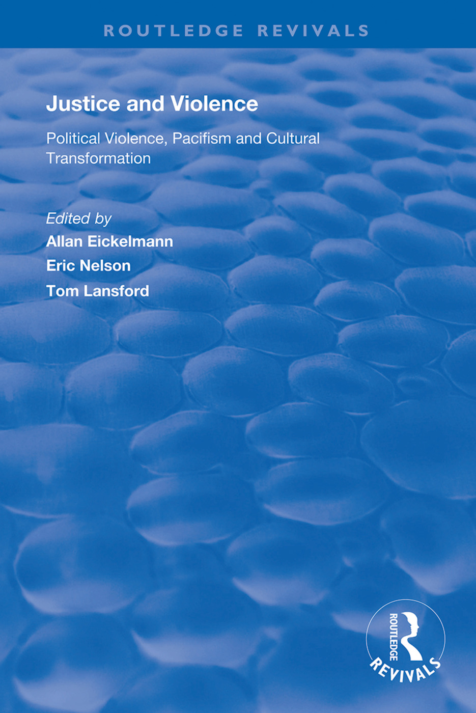 Justice and Violence: Political Violence, Pacifism and Cultural Transformation, 1st Edition (Hardback) book cover