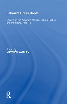Labour's Grass Roots: Essays on the Activities of Local Labour Parties and Members, 1918�45, 1st Edition (Hardback) book cover