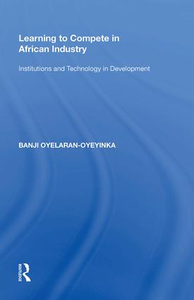 Learning to Compete in African Industry: Institutions and Technology in Development, 1st Edition (Hardback) book cover