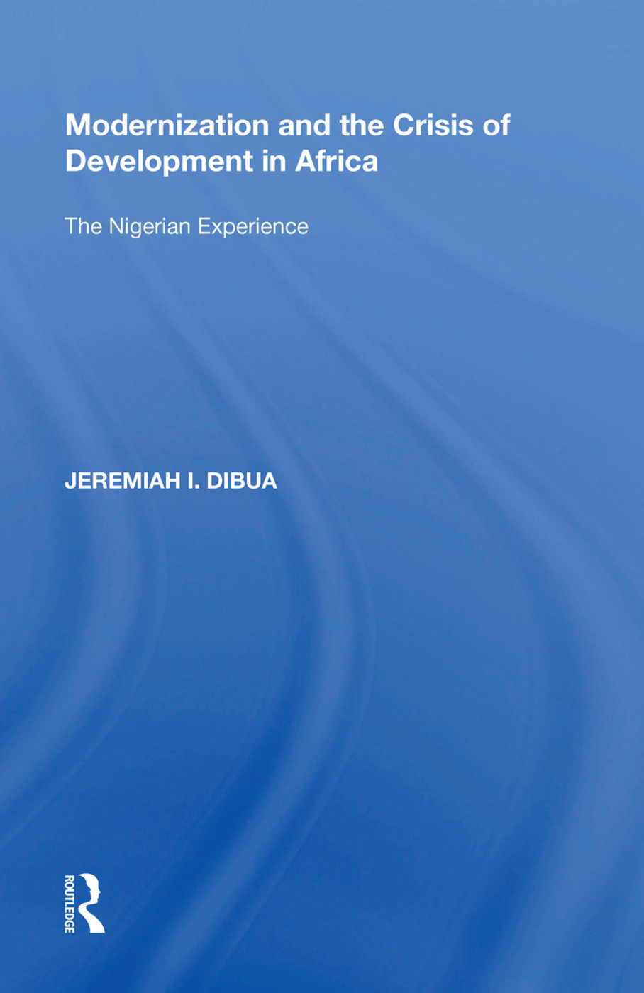 Modernization and the Crisis of Development in Africa: The Nigerian Experience, 1st Edition (Hardback) book cover