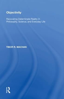 Objectivity: Recovering Determinate Reality in Philosophy, Science, and Everyday Life, 1st Edition (Hardback) book cover