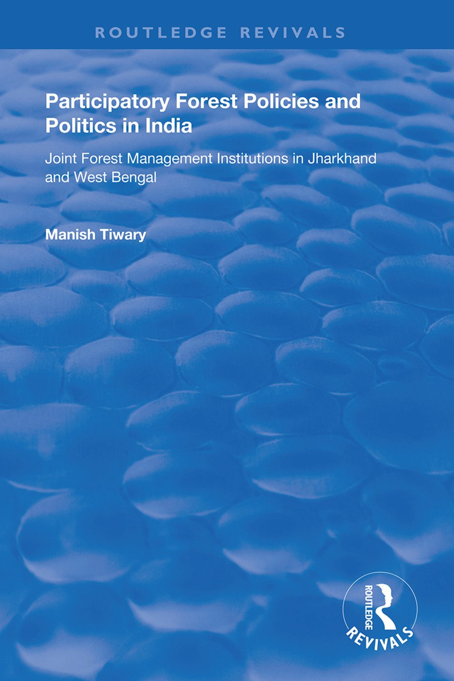 Participatory Forest Policies and Politics in India: Joint Forest Management Institutions in Jharkhand and West Bengal, 1st Edition (Hardback) book cover