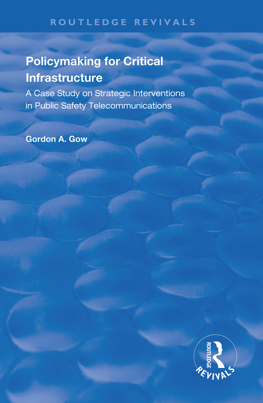 Policymaking for Critical Infrastructure: A Case Study on Strategic Interventions in Public Safety Telecommunications, 1st Edition (Hardback) book cover