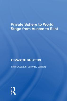 Private Sphere to World Stage from Austen to Eliot: 1st Edition (Hardback) book cover