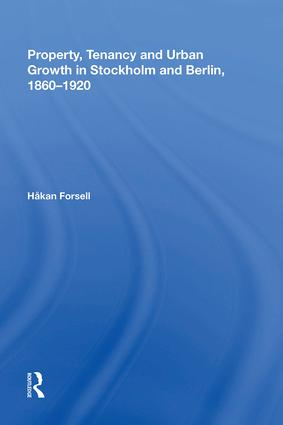 Property, Tenancy and Urban Growth in Stockholm and Berlin, 1860�1920: 1st Edition (Hardback) book cover