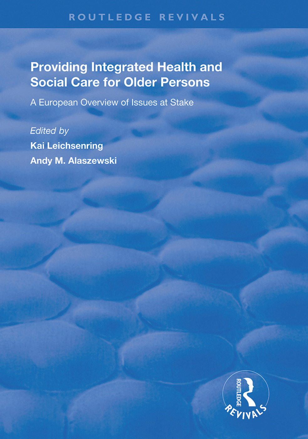 Providing Integrated Health and Social Services for Older Persons: A European Overview of Issues at Stake, 1st Edition (Hardback) book cover