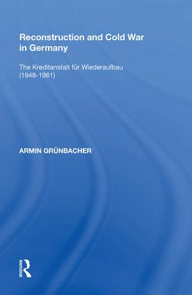 Reconstruction and Cold War in Germany: The Kreditanstalt f�r Wiederaufbau (1948�1961), 1st Edition (Hardback) book cover